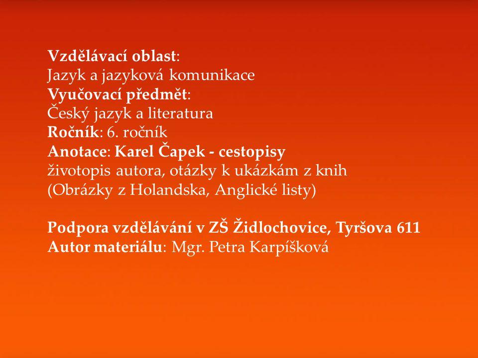 Print Slide Vzdělávací oblast: Jazyk a jazyková komunikace Vyučovací předmět: Český jazyk a literatura Ročník: 6. ročník Anotace: Karel Čapek - cestop