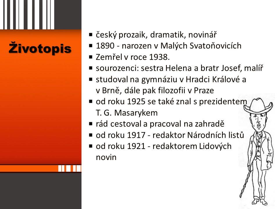 Životopis český prozaik, dramatik, novinář 1890 - narozen v Malých Svatoňovicích Zemřel v roce 1938. sourozenci: sestra Helena a bratr Josef, malíř st