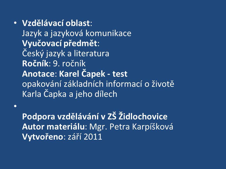 Vzdělávací oblast: Jazyk a jazyková komunikace Vyučovací předmět: Český jazyk a literatura Ročník: 9. ročník Anotace: Karel Čapek - test opakování zák