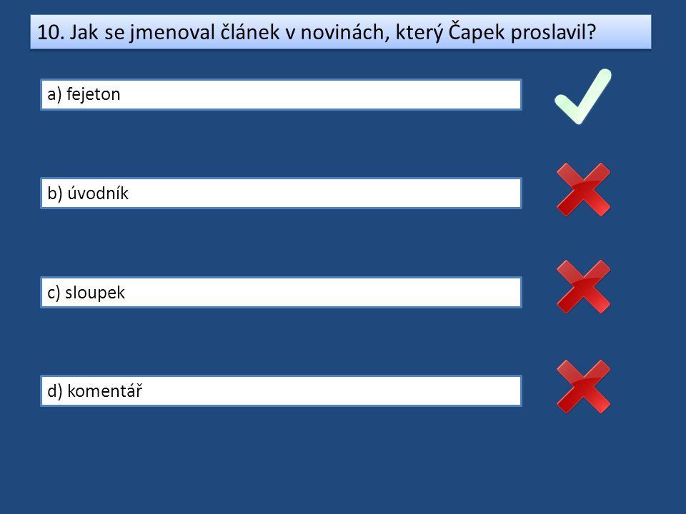 10.Jak se jmenoval článek v novinách, který Čapek proslavil.