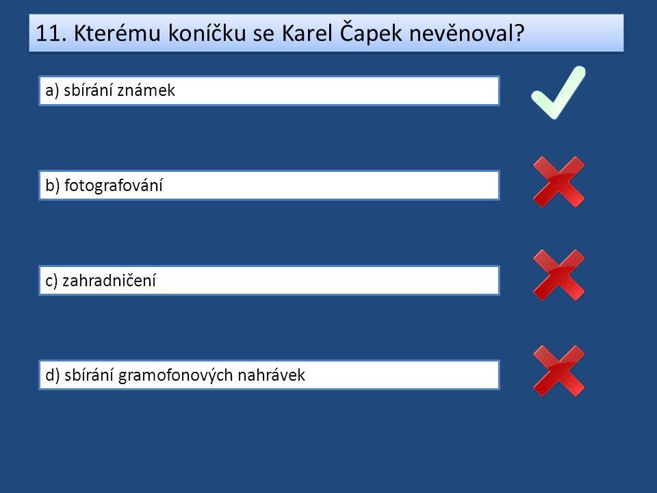 11.Kterému koníčku se Karel Čapek nevěnoval.