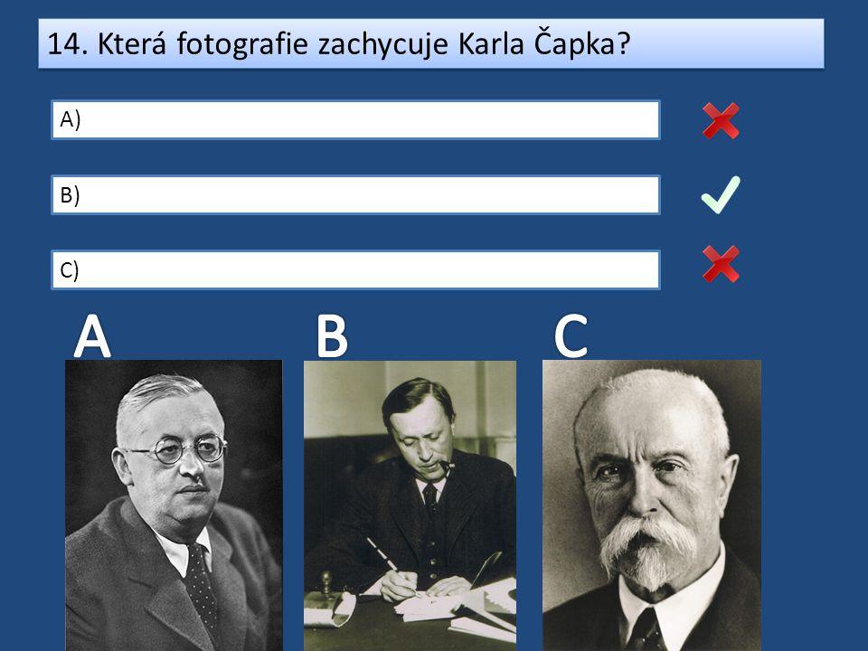 14. Která fotografie zachycuje Karla Čapka? A) B) C)
