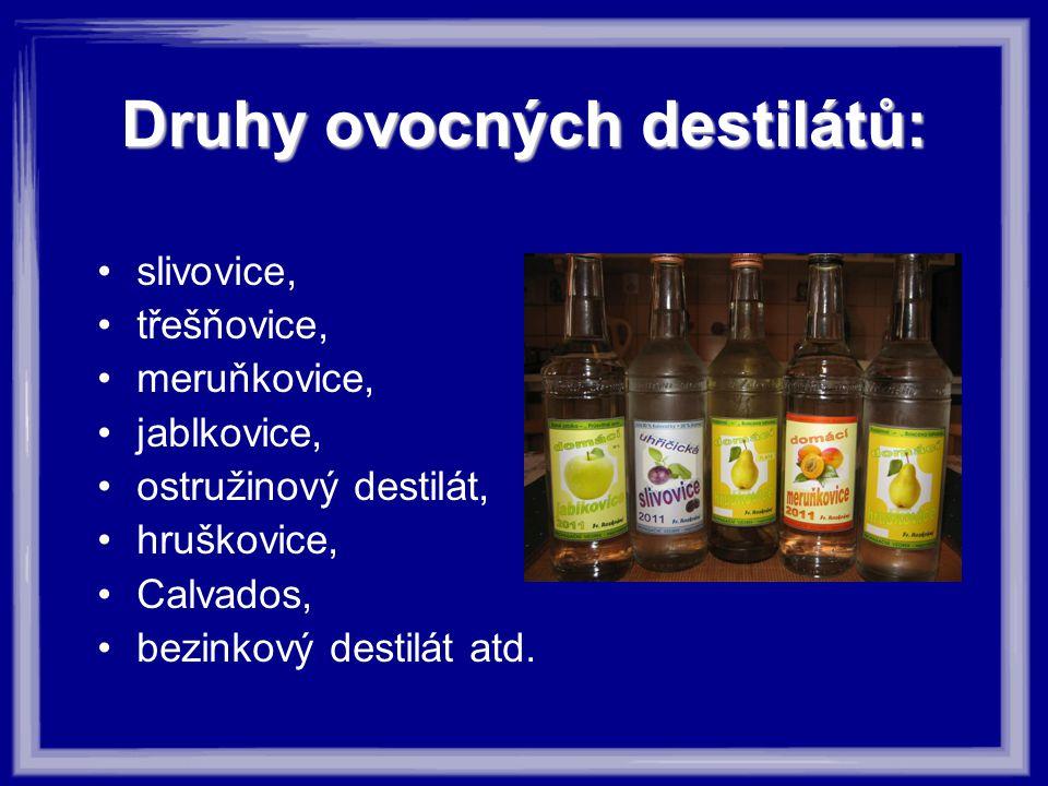 Druhy ovocných destilátů: slivovice, třešňovice, meruňkovice, jablkovice, ostružinový destilát, hruškovice, Calvados, bezinkový destilát atd.