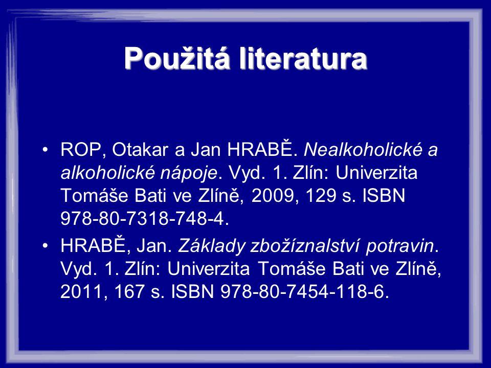 Použitá literatura ROP, Otakar a Jan HRABĚ. Nealkoholické a alkoholické nápoje. Vyd. 1. Zlín: Univerzita Tomáše Bati ve Zlíně, 2009, 129 s. ISBN 978-8
