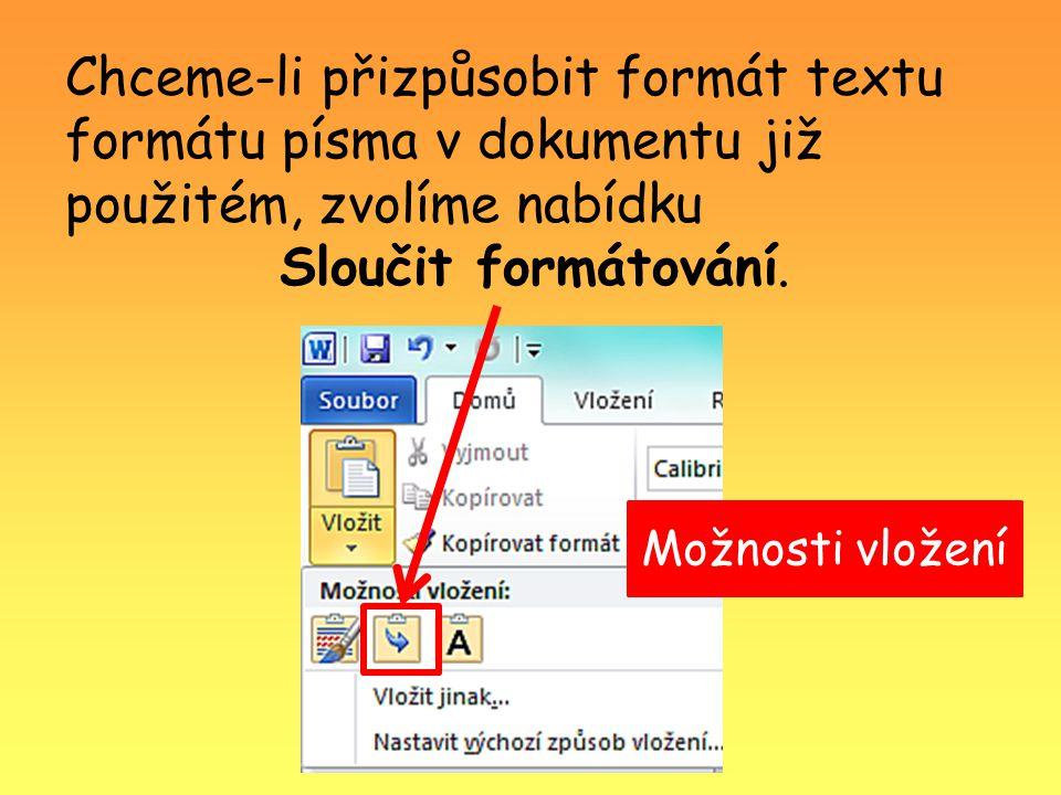 Chceme-li přizpůsobit formát textu formátu písma v dokumentu již použitém, zvolíme nabídku Sloučit formátování.