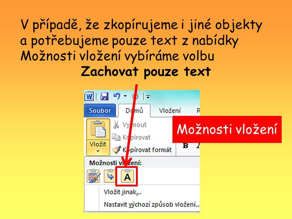V případě, že zkopírujeme i jiné objekty a potřebujeme pouze text z nabídky Možnosti vložení vybíráme volbu Zachovat pouze text Možnosti vložení