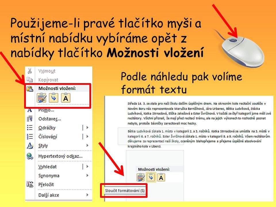 Použijeme-li pravé tlačítko myši a místní nabídku vybíráme opět z nabídky tlačítko Možnosti vložení Podle náhledu pak volíme formát textu