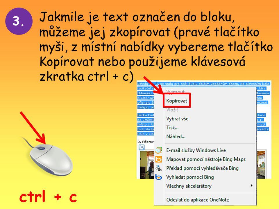 3. Jakmile je text označen do bloku, můžeme jej zkopírovat (pravé tlačítko myši, z místní nabídky vybereme tlačítko Kopírovat nebo použijeme klávesová