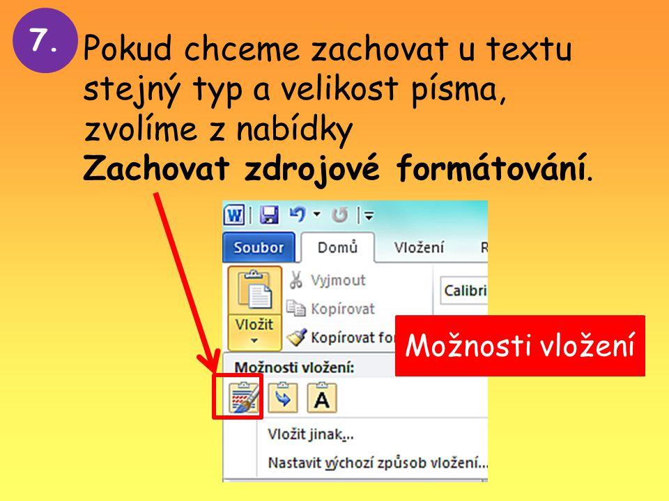Pokud chceme zachovat u textu stejný typ a velikost písma, zvolíme z nabídky Zachovat zdrojové formátování.