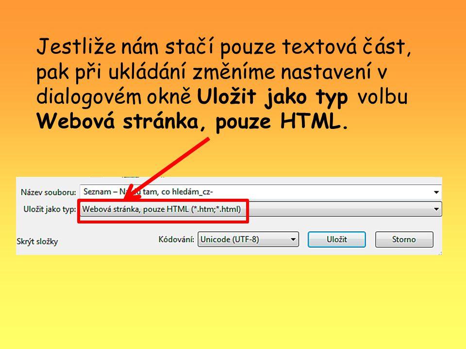 Jestliže nám stačí pouze textová část, pak při ukládání změníme nastavení v dialogovém okně Uložit jako typ volbu Webová stránka, pouze HTML.