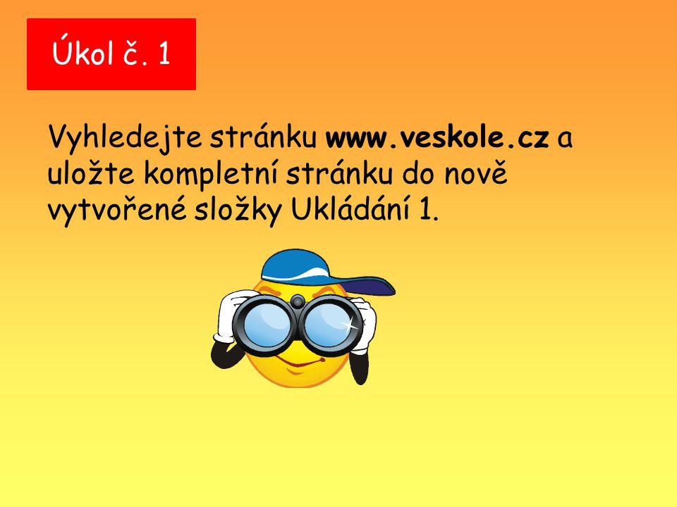 Úkol č. 1 Vyhledejte stránku www.veskole.cz a uložte kompletní stránku do nově vytvořené složky Ukládání 1.