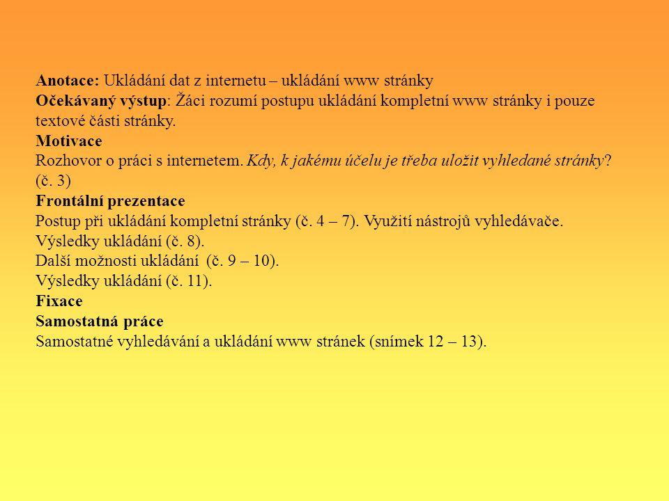 Anotace: Ukládání dat z internetu – ukládání www stránky Očekávaný výstup: Žáci rozumí postupu ukládání kompletní www stránky i pouze textové části stránky.