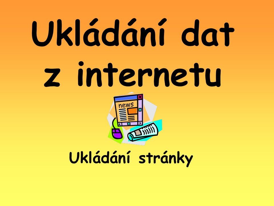 Ukládání dat z internetu Ukládání stránky
