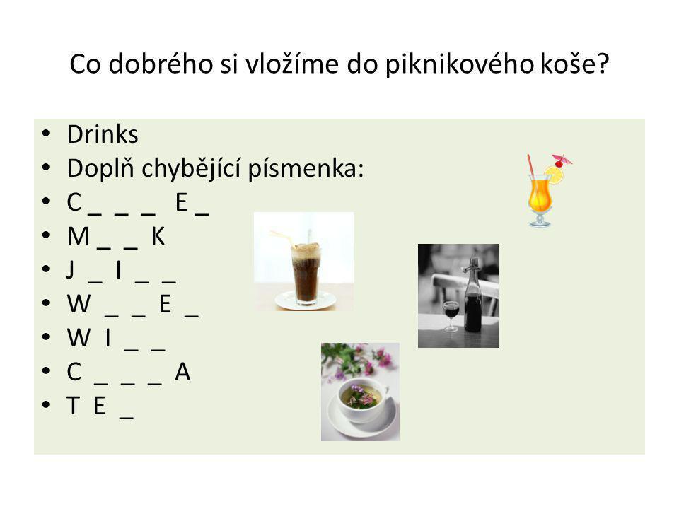 Co dobrého si vložíme do piknikového koše? Drinks Doplň chybějící písmenka: C _ _ _ E _ M _ _ K J _ I _ _ W _ _ E _ W I _ _ C _ _ _ A T E _