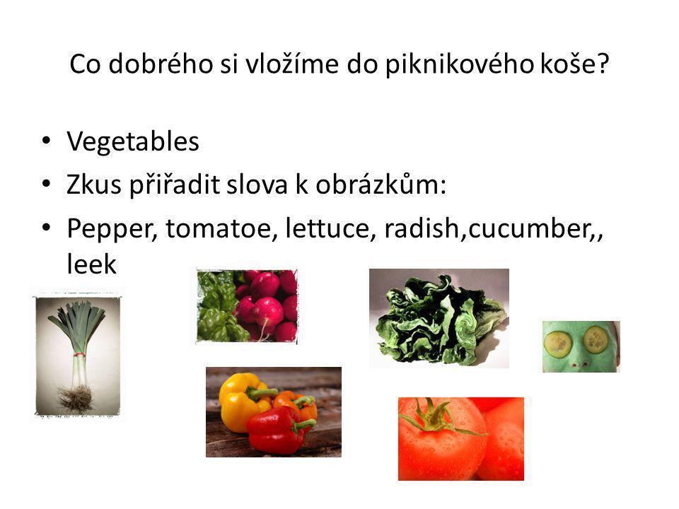 Co dobrého si vložíme do piknikového koše? Vegetables Zkus přiřadit slova k obrázkům: Pepper, tomatoe, lettuce, radish,cucumber,, leek