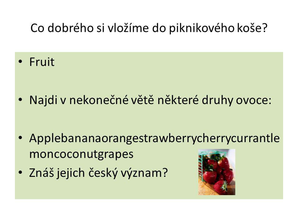 Co dobrého si vložíme do piknikového koše? Fruit Najdi v nekonečné větě některé druhy ovoce: Applebananaorangestrawberrycherrycurrantle moncoconutgrap