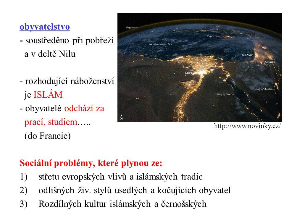 obyvatelstvo - soustředěno při pobřeží a v deltě Nilu - rozhodující náboženství je ISLÁM - obyvatelé odchází za prací, studiem….. (do Francie) Sociáln