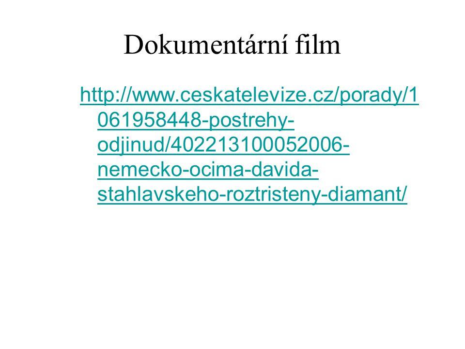 Dokumentární film http://www.ceskatelevize.cz/porady/1 061958448-postrehy- odjinud/402213100052006- nemecko-ocima-davida- stahlavskeho-roztristeny-dia