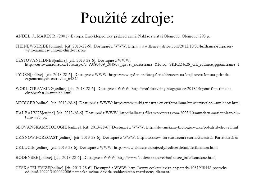 Použité zdroje: ANDĚL, J., MAREŠ R. (2001): Evropa. Encyklopedický přehled zemí. Nakladatelství Olomouc, Olomouc, 293 p. THENEWSTRIBE [online]. [cit.