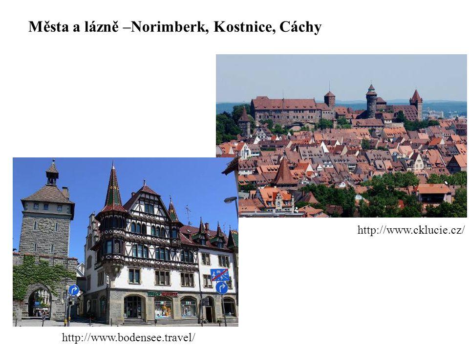 Města a lázně –Norimberk, Kostnice, Cáchy http://www.cklucie.cz/ http://www.bodensee.travel/