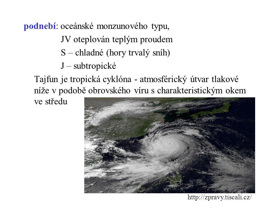 podnebí: oceánské monzunového typu, JV oteplován teplým proudem S – chladné (hory trvalý sníh) J – subtropické Tajfun je tropická cyklóna - atmosféric