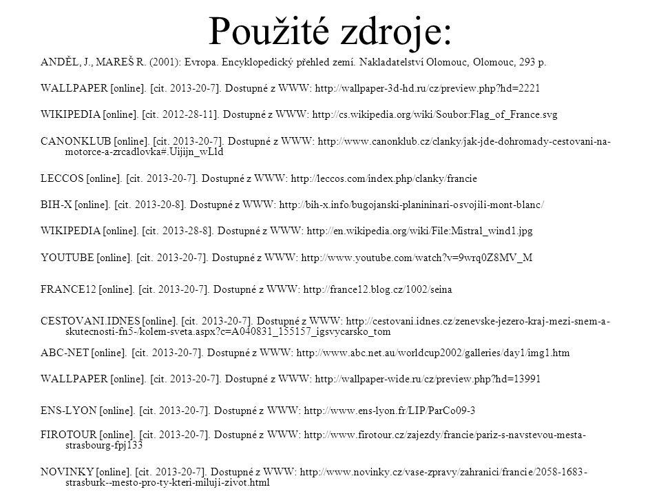Použité zdroje: ANDĚL, J., MAREŠ R. (2001): Evropa. Encyklopedický přehled zemí. Nakladatelství Olomouc, Olomouc, 293 p. WALLPAPER [online]. [cit. 201