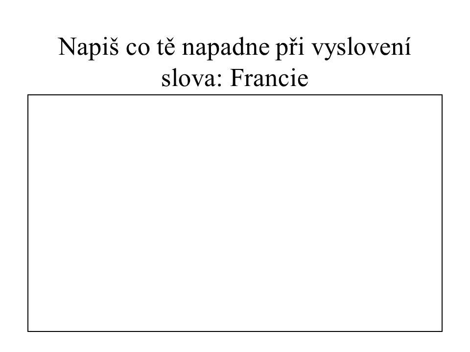 Napiš co tě napadne při vyslovení slova: Francie