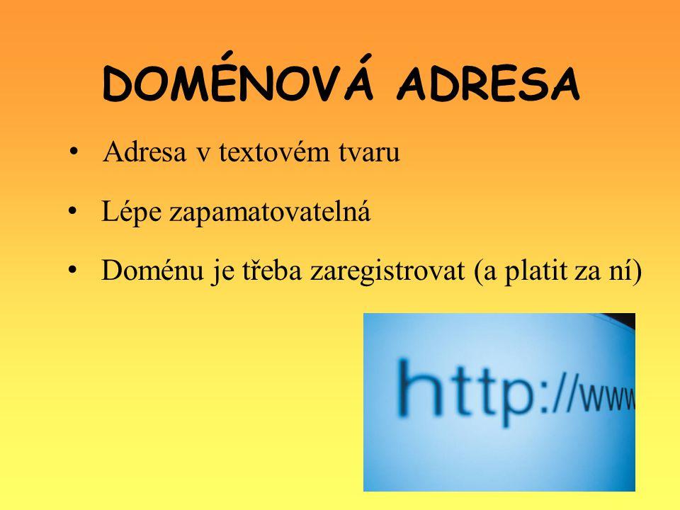 DOMÉNOVÁ ADRESA Adresa v textovém tvaru Lépe zapamatovatelná Doménu je třeba zaregistrovat (a platit za ní)