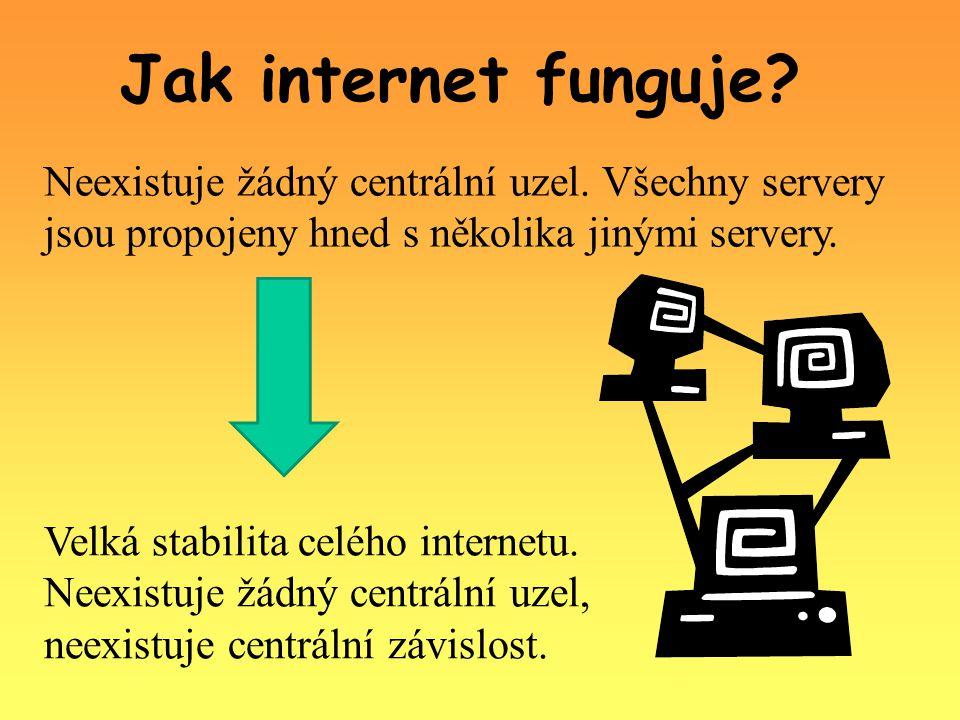 Velká stabilita celého internetu. Neexistuje žádný centrální uzel, neexistuje centrální závislost.