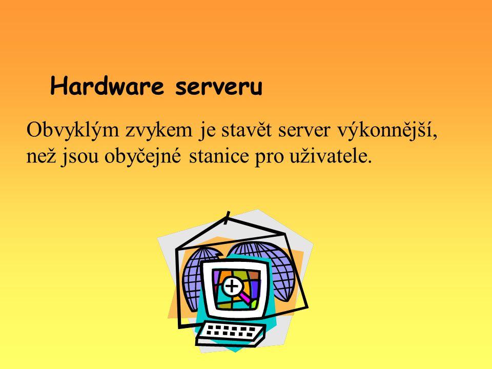 Hardware serveru Obvyklým zvykem je stavět server výkonnější, než jsou obyčejné stanice pro uživatele.