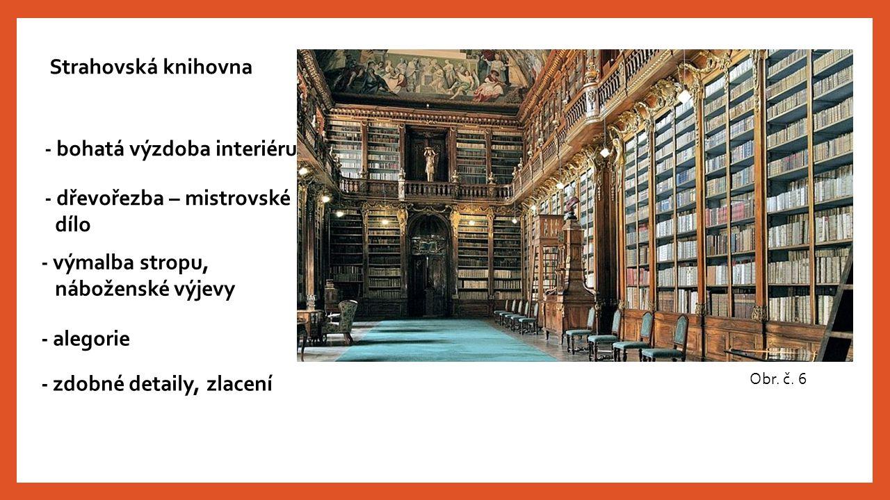 Strahovská knihovna - bohatá výzdoba interiéru - dřevořezba – mistrovské dílo - výmalba stropu, náboženské výjevy - alegorie - zdobné detaily, zlacení