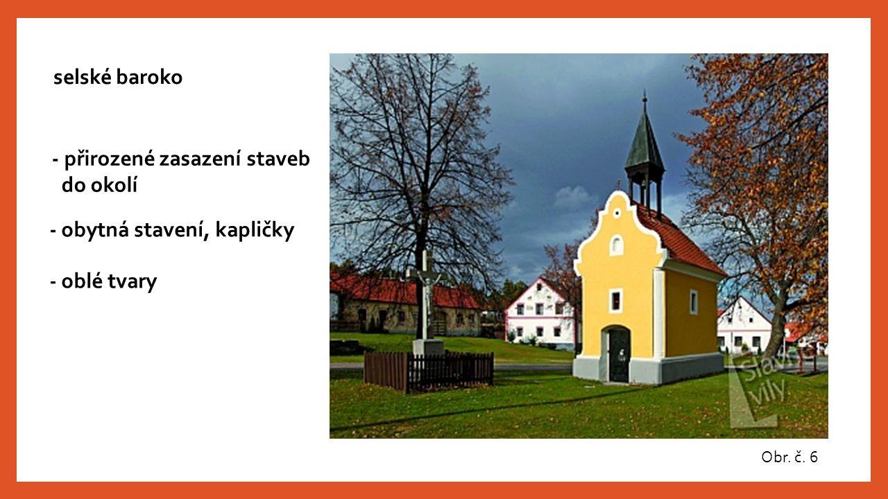 - přirozené zasazení staveb do okolí - obytná stavení, kapličky - oblé tvary selské baroko