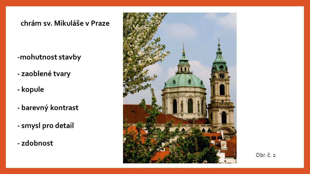 Obr. č. 2 chrám sv. Mikuláše v Praze -mohutnost stavby - zaoblené tvary - barevný kontrast - zdobnost - kopule - smysl pro detail