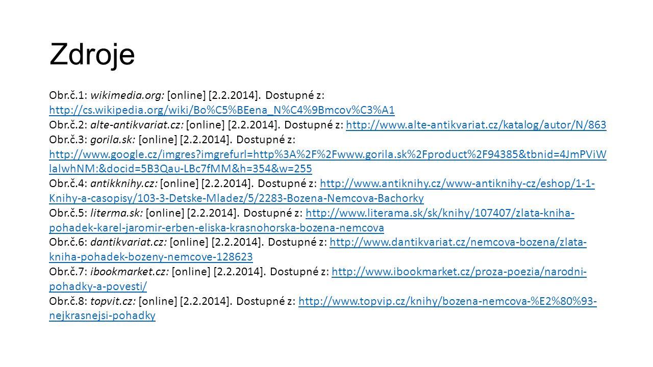 Zdroje Obr.č.1: wikimedia.org: [online] [2.2.2014]. Dostupné z: http://cs.wikipedia.org/wiki/Bo%C5%BEena_N%C4%9Bmcov%C3%A1 http://cs.wikipedia.org/wik