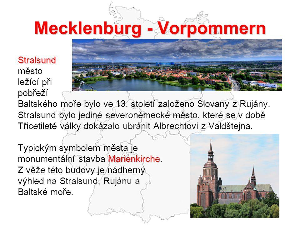 Mecklenburg - Vorpommern Stralsund město ležící při pobřeží Baltského moře bylo ve 13. století založeno Slovany z Rujány. Stralsund bylo jediné severo