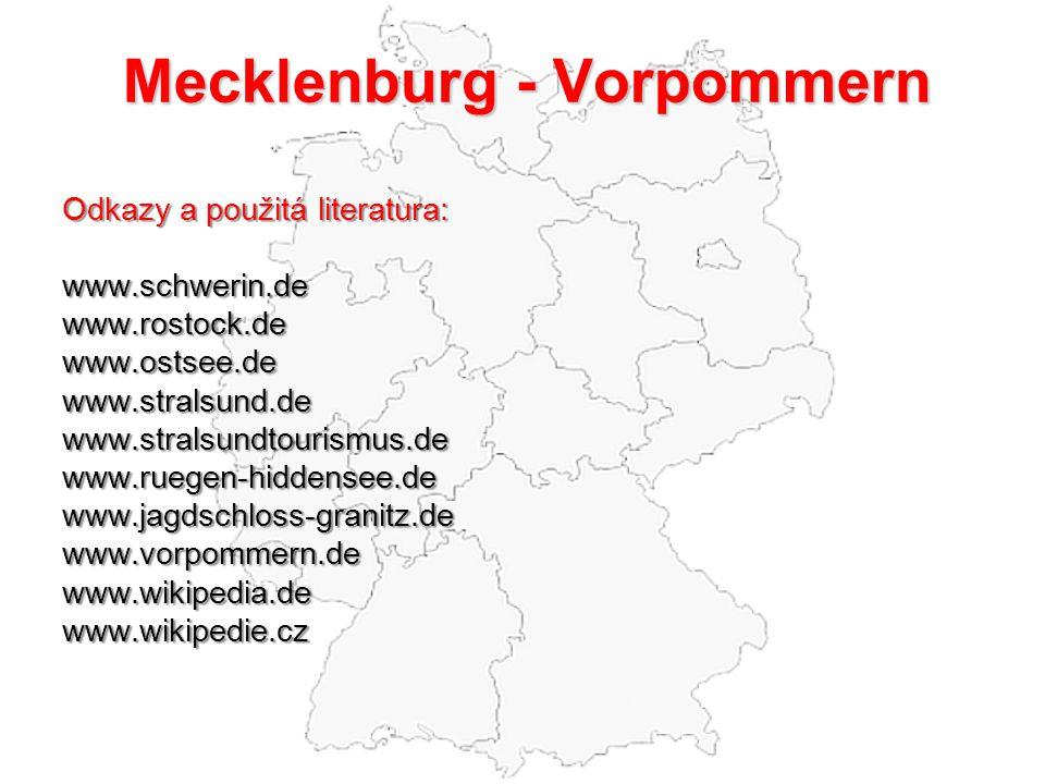 Mecklenburg - Vorpommern Odkazy a použitá literatura: www.schwerin.dewww.rostock.dewww.ostsee.dewww.stralsund.dewww.stralsundtourismus.dewww.ruegen-hi