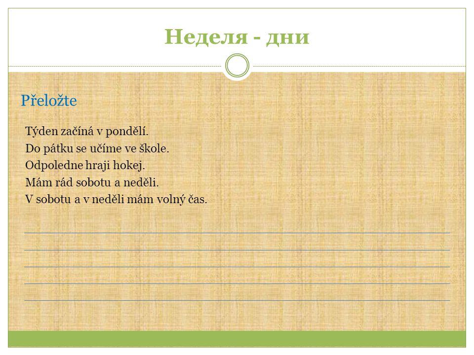 Неделя - дни Přeložte Týden začíná v pondělí. Do pátku se učíme ve škole.