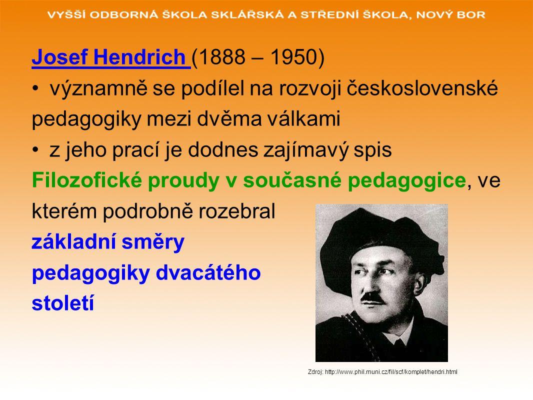 Josef Hendrich (1888 – 1950) významně se podílel na rozvoji československé pedagogiky mezi dvěma válkami z jeho prací je dodnes zajímavý spis Filozofi