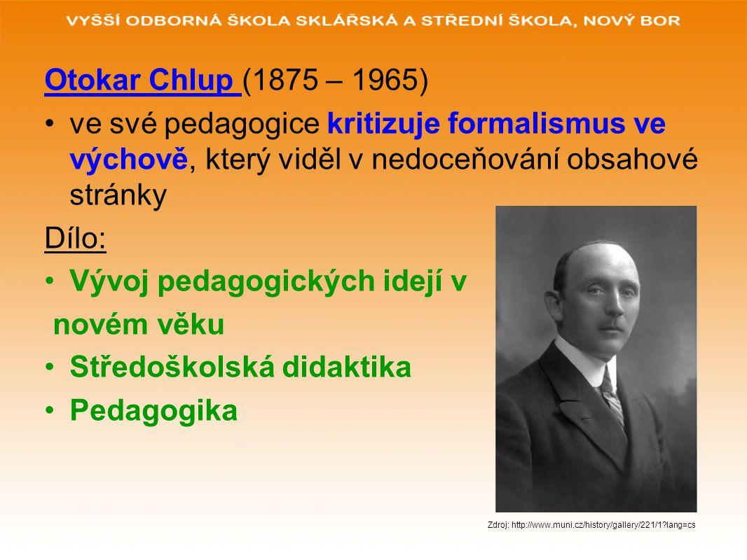 Otokar Chlup (1875 – 1965) ve své pedagogice kritizuje formalismus ve výchově, který viděl v nedoceňování obsahové stránky Dílo: Vývoj pedagogických i