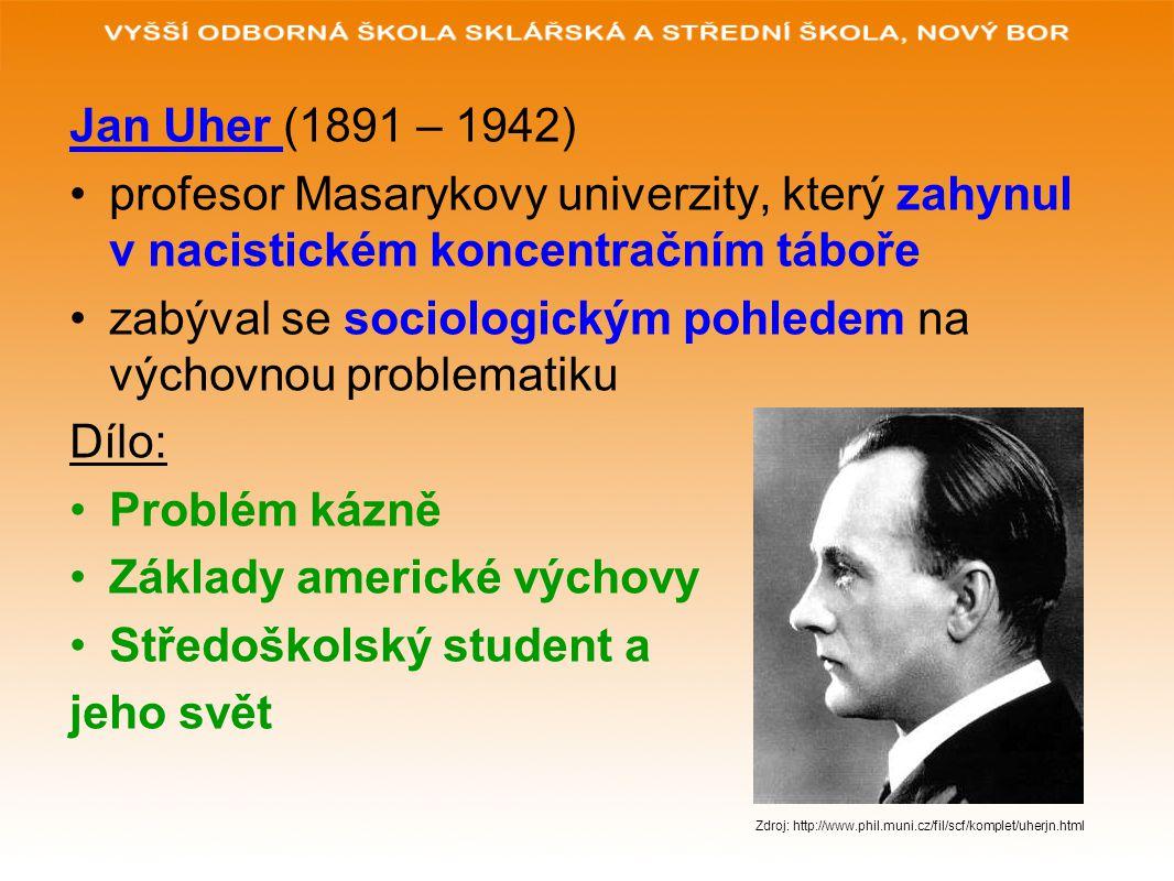 Jan Uher (1891 – 1942) profesor Masarykovy univerzity, který zahynul v nacistickém koncentračním táboře zabýval se sociologickým pohledem na výchovnou