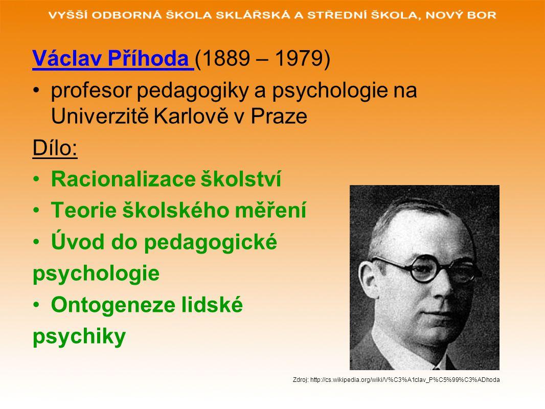 Václav Příhoda (1889 – 1979) profesor pedagogiky a psychologie na Univerzitě Karlově v Praze Dílo: Racionalizace školství Teorie školského měření Úvod