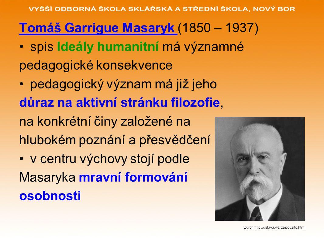Tomáš Garrigue Masaryk (1850 – 1937) spis Ideály humanitní má významné pedagogické konsekvence pedagogický význam má již jeho důraz na aktivní stránku