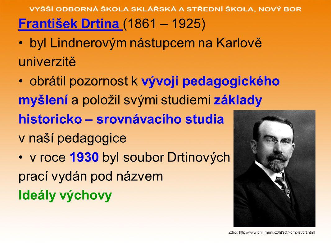 František Drtina (1861 – 1925) byl Lindnerovým nástupcem na Karlově univerzitě obrátil pozornost k vývoji pedagogického myšlení a položil svými studie
