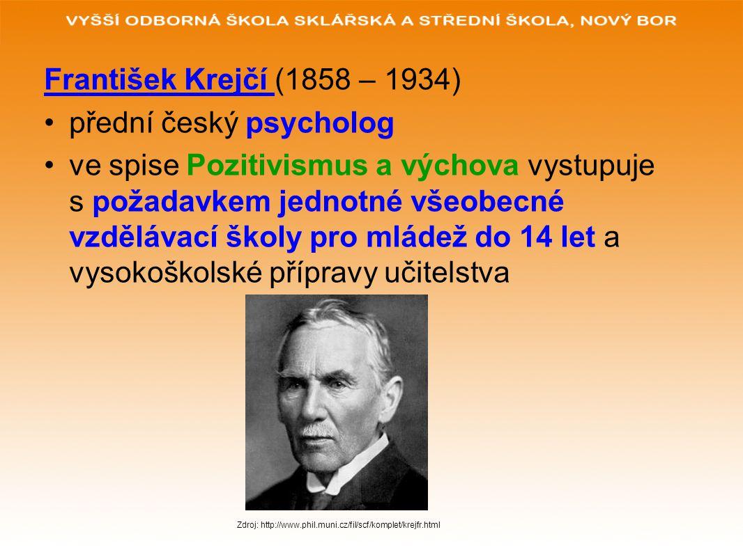 František Krejčí (1858 – 1934) přední český psycholog ve spise Pozitivismus a výchova vystupuje s požadavkem jednotné všeobecné vzdělávací školy pro m
