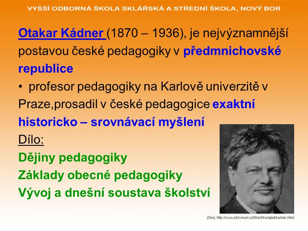 Otakar Kádner (1870 – 1936), je nejvýznamnější postavou české pedagogiky v předmnichovské republice profesor pedagogiky na Karlově univerzitě v Praze,