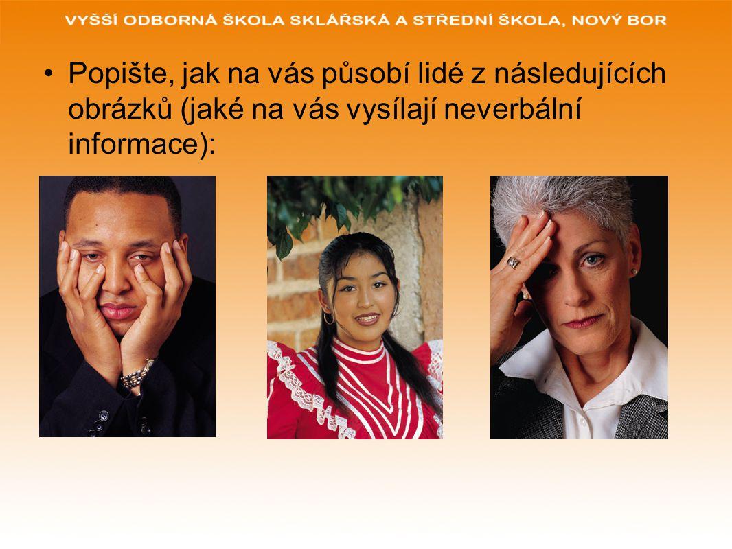 Popište, jak na vás působí lidé z následujících obrázků (jaké na vás vysílají neverbální informace):