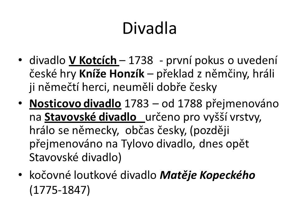 Divadla divadlo V Kotcích – 1738 - první pokus o uvedení české hry Kníže Honzík – překlad z němčiny, hráli ji němečtí herci, neuměli dobře česky Nosti