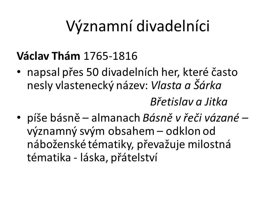 Významní divadelníci Václav Thám 1765-1816 napsal přes 50 divadelních her, které často nesly vlastenecký název: Vlasta a Šárka Břetislav a Jitka píše