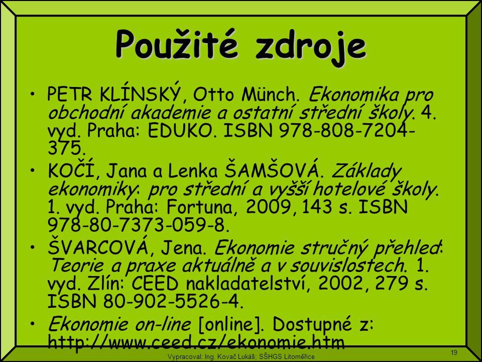 Vypracoval: Ing. Kovač Lukáš; SŠHGS Litoměřice 19 Použité zdroje PETR KLÍNSKÝ, Otto Münch. Ekonomika pro obchodní akademie a ostatní střední školy. 4.
