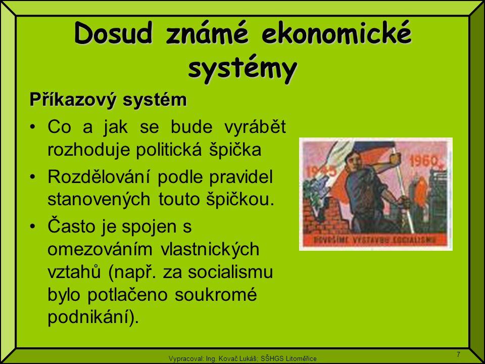 Vypracoval: Ing. Kovač Lukáš; SŠHGS Litoměřice 7 Dosud známé ekonomické systémy Příkazový systém Co a jak se bude vyrábět rozhoduje politická špička R